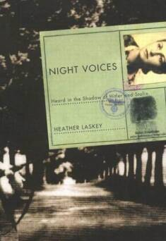 Night Voices: Heard in the Shadow of Hitler and Stalin_Laskey Heather
