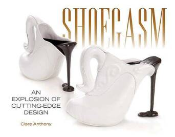 Shoegasm: An Explosion of Cutting-edge Design_Clare Anthony