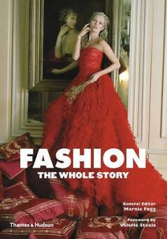 Fashion: The Whole Story_Fogg Marnie, Steele Valerie