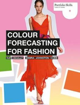 Colour Forecasting for Fashion_	Scully Kate, Johnston Cobb Debra