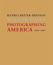 HENRI CARTIER-BRESSON WALKER EVANS: PHOTOGRAPHING AMERICA