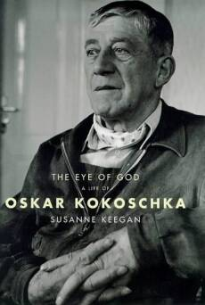 The Eye of God: A Life of Oskar Kokoschka_Keegan Susanne