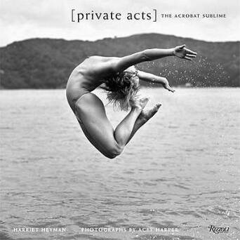Private Acts: The Acrobat Sublime_Harper Acey, Heyman Harriet