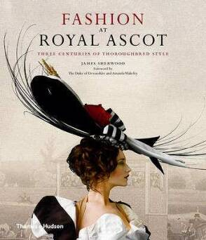 Fashion at Royal Ascot: Three Centuries of Thoroughbred Style_Sherwood James